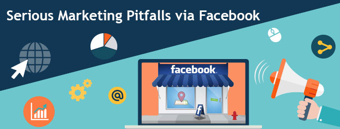 Serious Marketing Pitfalls via Facebook